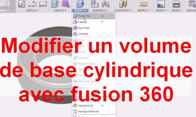 Modifier un volume de base cylindrique avec fusion 360
